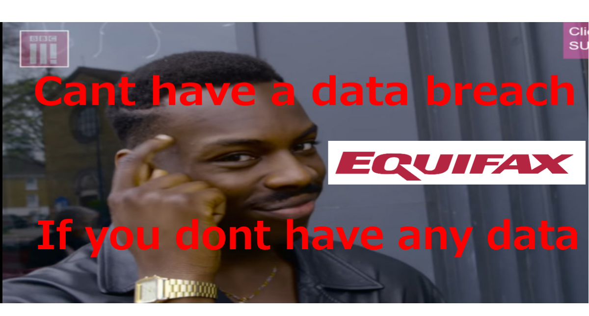Equifax puts in strong bid for most catastrophic data leak in history.