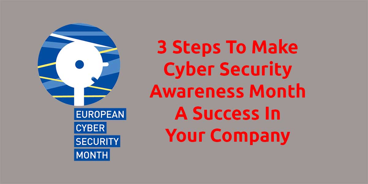 3 Steps To Make Cyber Security Awareness Month A Success In Your Company